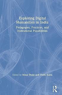 Exploring Digital Humanities in India: Pedagogies, Practices, and Institutional Possibilities