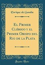El Primer Clérigo y el Primer Obispo del Rio de la Plata (Classic Reprint)