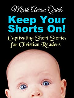 Keep Your Shorts On!: Captivating Short Stories for Christian Readers (English Edition)