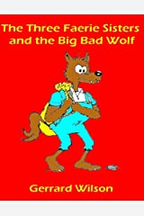 The Three Faerie Sisters and the Big Bad Wolf Kindle Edition