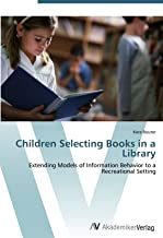 Children Selecting Books in a Library: Extending Models of Information Behavior to a Recreational Setting