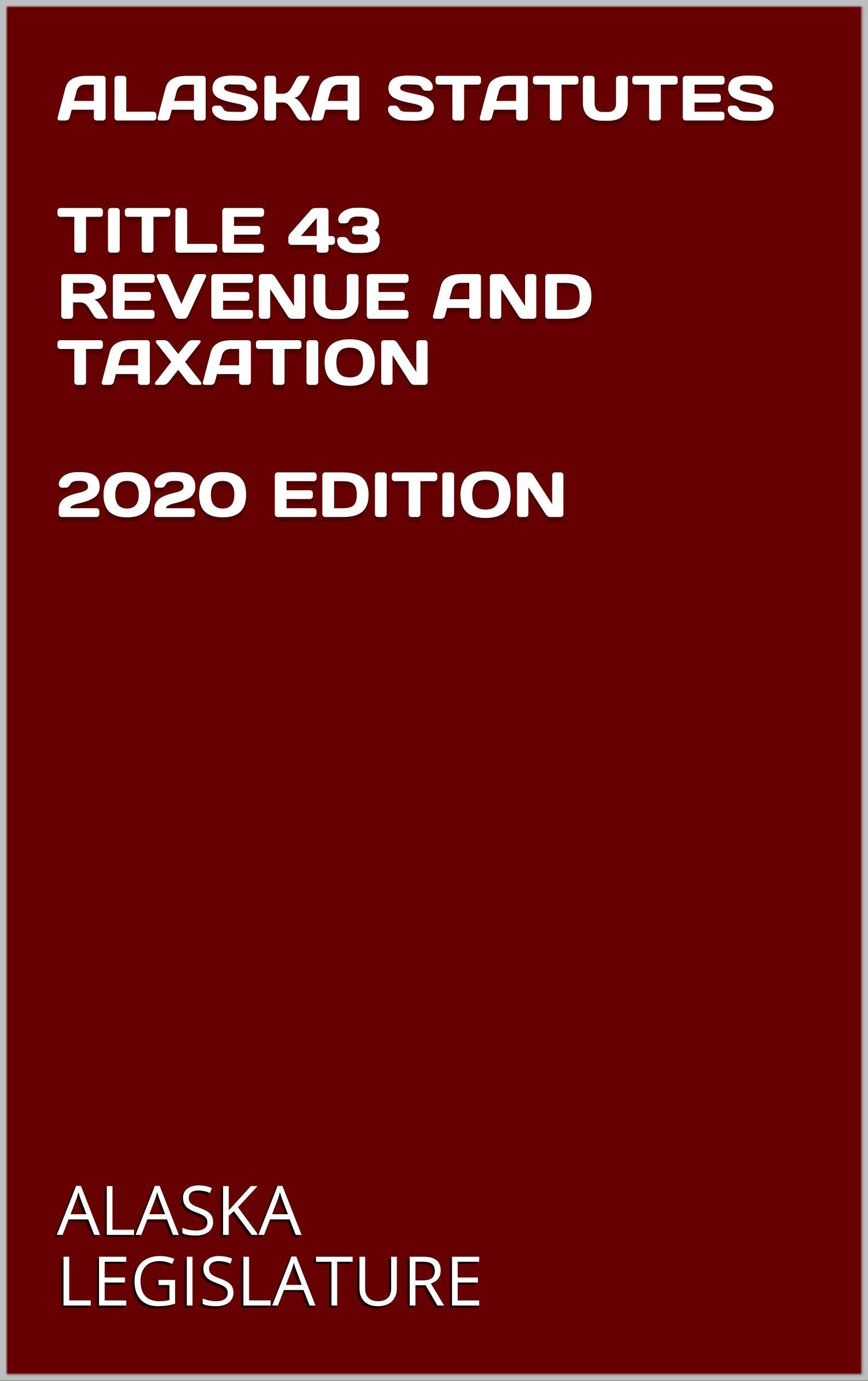 ALASKA STATUTES TITLE 43 REVENUE AND TAXATION 2020 EDITION