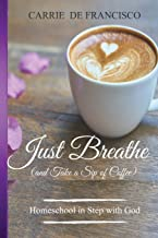Just Breathe (and Take a Sip of Coffee): Homeschool in Step with God