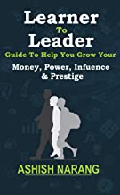 LEARNER TO LEADER: GUIDE TO HELP YOU GROW YOUR MONEY, POWER, INFLUENCE AND PRESTIGE (English Edition)