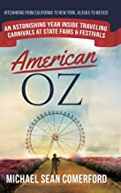 American OZ: An Astonishing Year Inside Traveling Carnivals at State Fairs & Festivals: Hitchhiking From California to New...