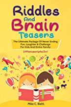 Riddles And Brain Teasers: (2 Manuscripts In 1)- The Ultimate Package Of Never Ending Fun, Laughter & Challenge For Kids And Entire Family (Brain Teasers And Riddles For Kids)