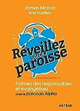 Réveillez votre paroisse: Formez des responsables et évangélisez avec les parcours Alpha (ART.TRANSM.FOI) (French Edition)