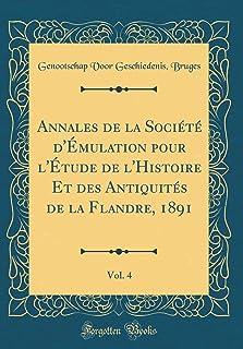 Annales de la Soci t d' mulation Pour l' tude de l'Histoire Et Des Antiquit s de la Flandre, 1891, Vol. 4 (Classic Reprint)
