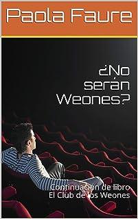 ¿No serán Weones?: Continuación de libro El Club de los Weones