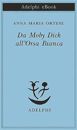 Da Moby Dick allOrsa Bianca (Piccola biblioteca Adelphi Vol. 619)