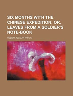 Six Months with the Chinese Expedition; Or, Leaves from a Soldier's Note-Book