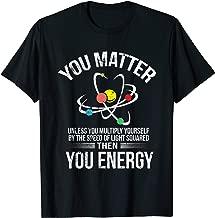 You Matter You Energy Funny Science Geek Nerd Gift Apparel T-Shirt