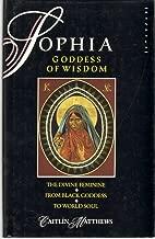 Sophia, goddess of wisdom: The divine feminine from black goddess to world-soul (Mandala Books)