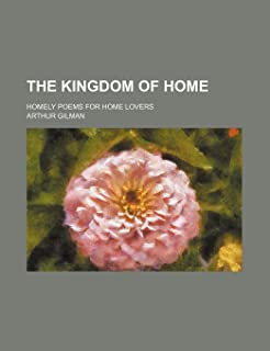 The Kingdom of Home; Homely Poems for Home Lovers