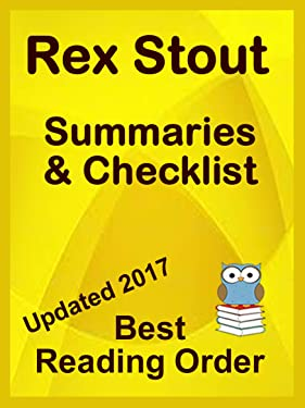 REX STOUT READING LIST WITH SUMMARIES FOR ALL NOVELS AND SHORT STORIES INCLUDING NERO WOLFE SERIES: READING LIST WITH SUMMARIES AND CHECKLIST INCLUDES ... NERO WOLFE (Best Reading Order Book 34)