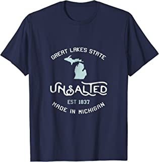 Great Lakes State Unsalted Est 1837 Made In Michigan T-Shirt