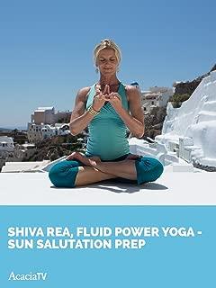 Shiva Rea, Fluid Power Yoga Sun Salutation Prep