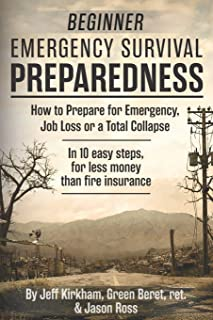 Beginner Emergency Survival Preparedness: How to Prepare for Emergency, Job Loss or a Total Collapse.
