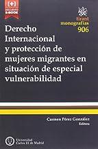 Derecho Internacional y protección de mujeres migrantes en situación de especial vulnerabilidad (Monografías) (Spanish Edition)