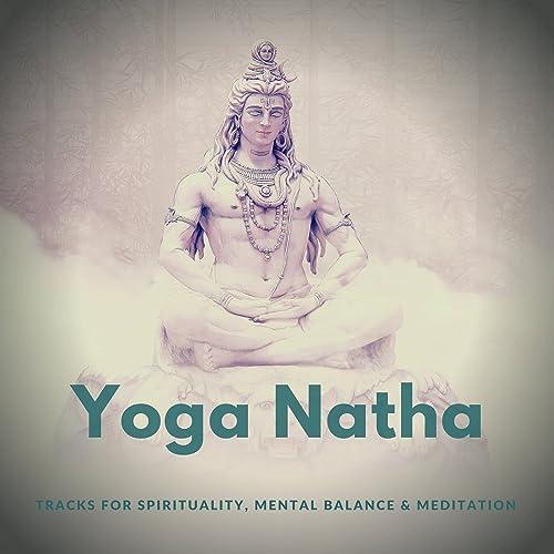 Yoga Natha (Tracks For Spirituality, Mental Balance and amp ...
