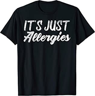 Its Just Allergies Funny Social Distancing Quarantine Gift T-Shirt