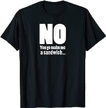 No You Go Make Me A Sandwich... T-shirt for Sandwich's Day
