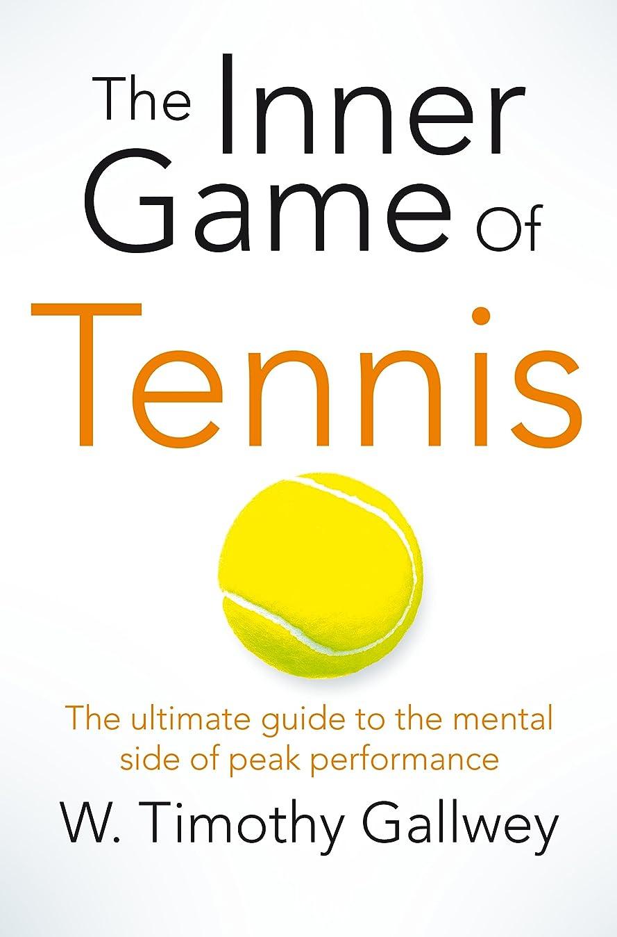 可塑性有名改修The Inner Game of Tennis: The Ultimate Guide to the Mental Side of Peak Performance (English Edition)