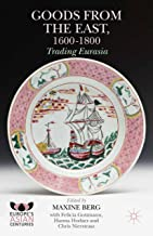 Goods from the East, 1600-1800: Trading Eurasia (Europe's Asian Centuries)