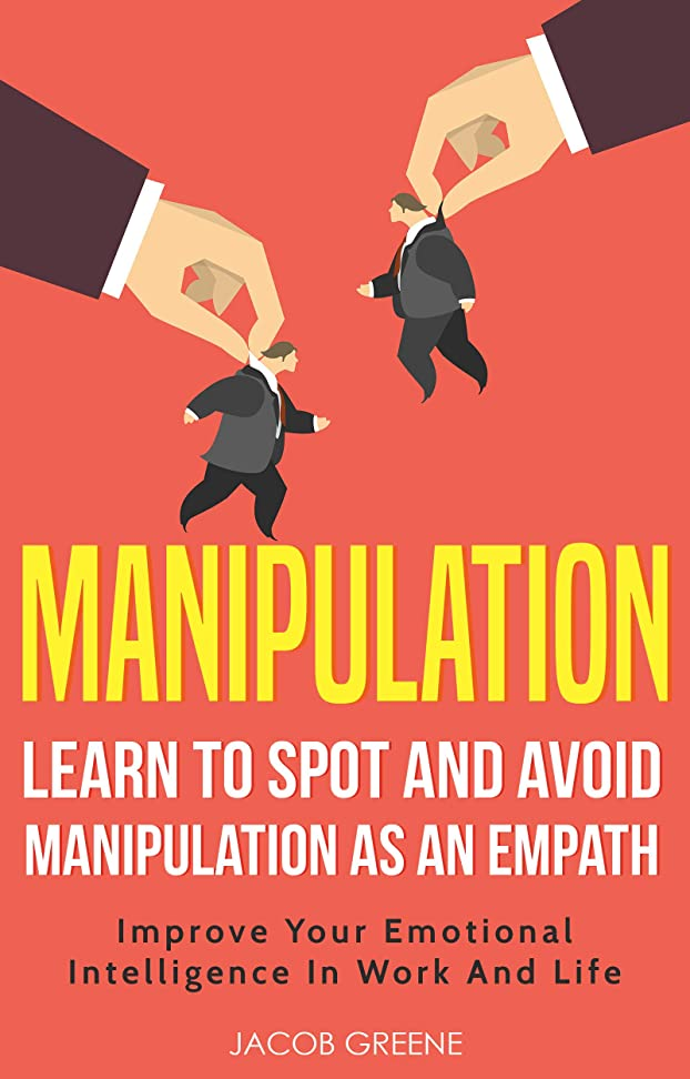 破裂マオリ入植者Manipulation : Learn To Spot And Avoid Manipulation As An Empath | Improve Your Emotional Intelligence In Work And Life (English Edition)