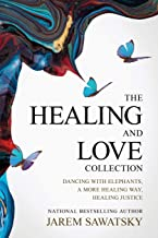 The Healing and Love Collection: Dancing with Elephants, A More Healing Way, Healing Justice (How to Die Smiling (Vol 1-3))