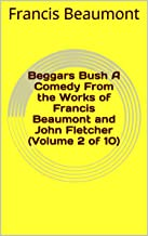 Beggars Bush A Comedy From the Works of Francis B (English Edition)