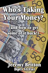 Who's Taking Your Money?: (and how to get some of it back!) Kindle Edition