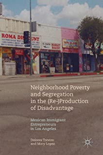 Neighborhood Poverty and Segregation in the (Re-)Production of Disadvantage: Mexican Immigrant Entrepreneurs in Los Angeles