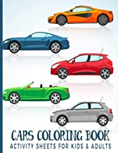 Cars Coloring Book Activity Sheets For Kids & Adults: For Adults, Teens and Children - Fun, Easy and Relaxing Pages - Relaxation and De-Stress; Relief ... Creativity & Reduce Stress; Color Therapy