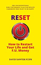 RESET: How to Restart Your Life and Get F.U. Money: The Unconventional Early Retirement Plan for Midlife Careerists Who Want to Be Happy (English Edition)