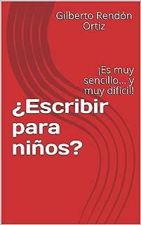 ¿Escribir para niños? : ¡Es muy sencillo… y muy difícil! (Spanish Edition)