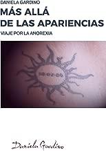 Más allá de las apariencias: Es la crónica, casi un diario, de una joven mujer acabada en el torbellino de la anorexia, bulimia, binge eating. (Spanish Edition)