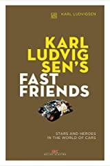 Karl Ludvigsen's Fast Friends: Stars and Heroes in the World of Cars Kindle Edition