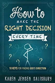 How to Make the Right Decision Every Time: 10 Keys for Finding God's Direction