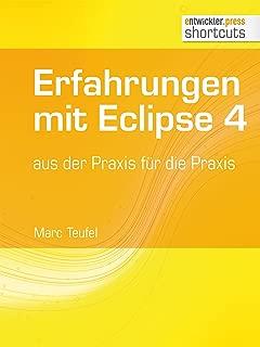 Erfahrungen mit Eclipse 4 aus der Praxis für die Praxis (shortcuts 108) (German Edition)
