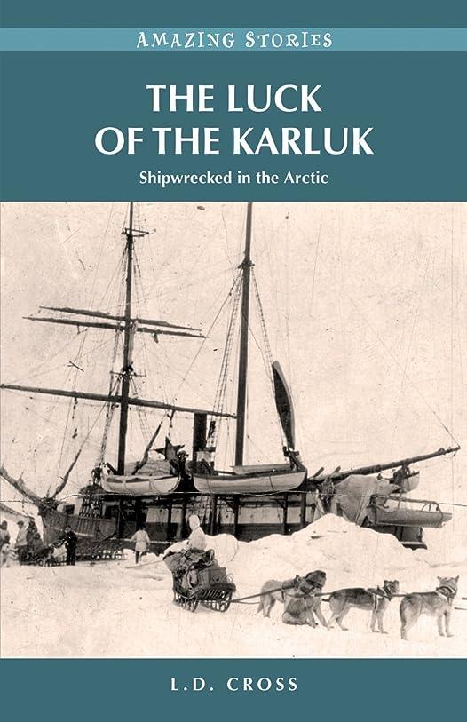 原因浮浪者友だちThe Luck of the Karluk: Shipwrecked in the Arctic (Amazing Stories) (English Edition)