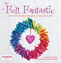 Felt Fantastic: Over 25 Brilliant Things to Make with Felt
