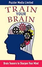 Train Your Brain: Brain Teasers to Sharpen Your Mind (Brain Teasers Series)