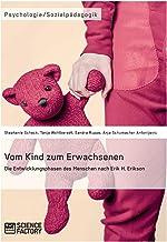 Vom Kind zum Erwachsenen. Die Entwicklungsphasen des Menschen nach Erik H. Erikson