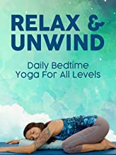 Relax & Unwind- Daily Bedtime Yoga for All Levels