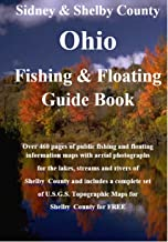 Sidney and Shelby County Ohio Fishing & Floating Guide Book: Complete fishing and floating information for Shelby County Ohio (Ohio Fishing & Floating Guide Books Book 75)