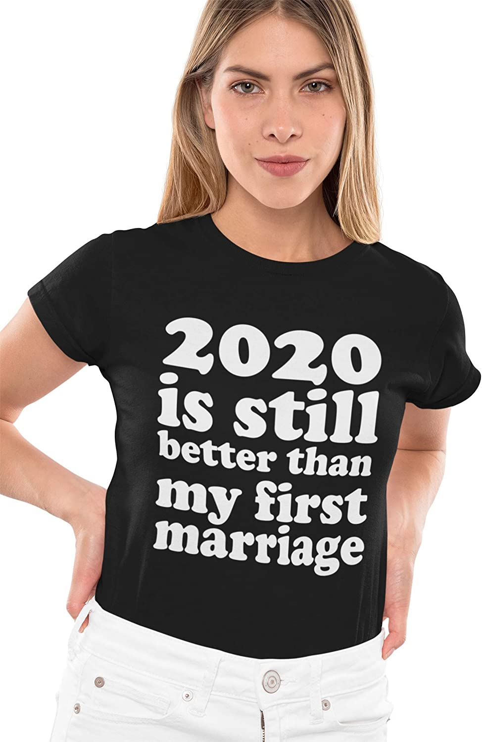 ALLNTRENDS Womens T Shirt 2020 is Still Better Than My First Marriage Humor Tshirt