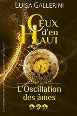 L'Oscillation des âmes: Un thriller ésotérique, neurosciences, physique quantique et loi de l'Attraction (Ceux d'en haut - Livre 3) (Ceux d'en haut) Format Kindle