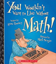 You Wouldn't Want to Live Without Math! (You Wouldn't Want to Live Without…)