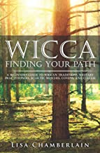 Wicca Finding Your Path: A Beginner's Guide to Wiccan Traditions, Solitary Practitioners, Eclectic Witches, Covens, and Ci...